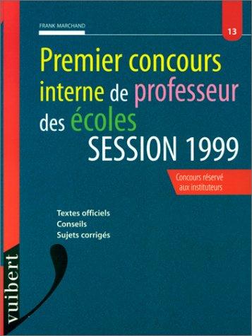 Premier concours interne de professeur des écoles : Session 1999, textes officiels, conseils, sujets corrigés, concours réservé aux instituteurs