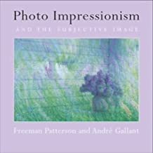 Photo Impressionism and the Subjective Image (Freeman Patterson Photography)