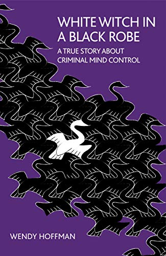 White Witch in a Black Robe: A True Story about Criminal Mind Control -