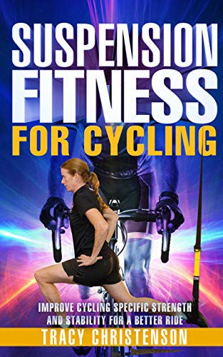 Suspension Fitness for Cycling: Improve Cycling Specific Strength and Stability for a Better Ride (English Edition)