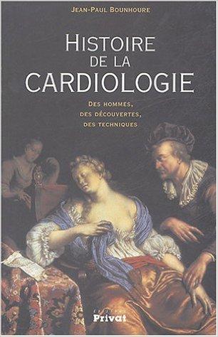 Histoire de la cardiologie : Des hommes, des découvertes, des techniques de Jean-Paul Bounhoure ( 23 septembre 2004 )
