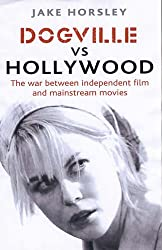 Dogville Vs Hollywood: The War Between Independent Film and Mainstream Movies