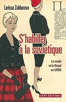 Shabiller à la soviétique. La mode et le dégel en URSS: La mode et le Dégel en URSS (Histoire)