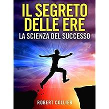 Il Segreto delle Ere (Tradotto): La Scienza del Successo (Italian Edition)