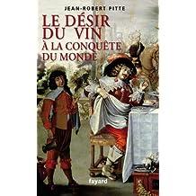 Le désir du vin. A la conquête du monde (Divers Histoire)