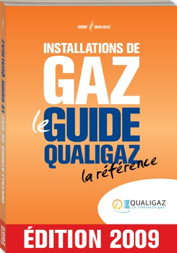 Installations de Gaz - le Guide Qualigaz - la Reference - Edition 2009