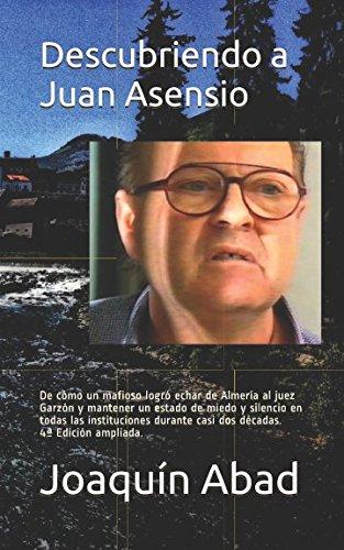 Descubriendo a Juan Asensio: De cómo un mafioso almeriense logró mantener un estado de miedo y silencio en todas las instituciones durante casi dos décadas. por Joaquín Abad