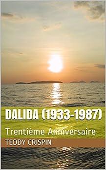 DALIDA (1933-1987): Trentième Anniversaire (French Edition) di [Crispin, Teddy]