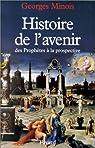 Histoire de l'avenir des prophètes à la prospective par Minois