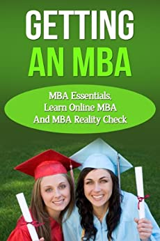 Getting An MBA - MBA Essentials, Learn Online MBA And MBA Reality Check (MBA Handbook, MBA Application) (English Edition) par [White, Jolin]