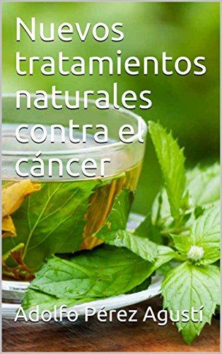 Nuevos tratamientos naturales contra el cáncer por Adolfo Pérez Agustí