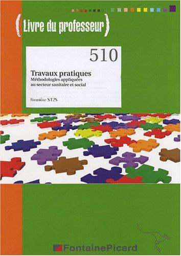 Travaux pratiques Méthodologies appliquées au secteur sanitaire et social 1e ST2S : Livre du professeur par Marie-Blanche Fontaine