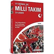 111 Gründe, die Milli Takım zu lieben: Eine Liebeserklärung an die großartigste Nationalmannschaft der Welt