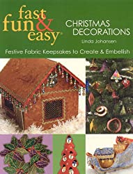 Fast, Fun and Easy Christmas Decorations: Festive Fabric Keepsakes to Create and Embellish