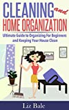 Cleaning and Home Organization: Ultimate Guide To Keeping a Clean and Organized Home Without Wasting Hours of Your Time