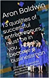 13 qualities of successful entrepreneurs must be in you , How to become a businessman: This book contains business adventures stories (English Edition)