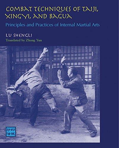 Combat Techniques of Taiji, Xingyi, and Bagua: Principles and Practices of Internal Martial Arts (Internal Arts Martial)