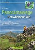 Wanderführer Schwäbische Alb: 35 Tourenvorschläge mit Aussicht. Mit leichten Wanderungen für Familien und anspruchsvollen Panoramen für Genießer. (Erlebnis Wandern)