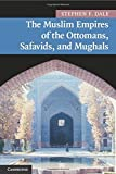 The Muslim Empires of the Ottomans, Safavids, and Mughals (New Approaches to Asian History) by Stephen F. Dale (2009-12-24)