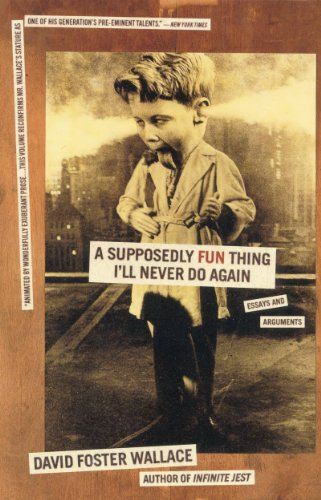 A Supposedly Fun Thing I'll Never Do Again: Essays and Arguments (English Edition)