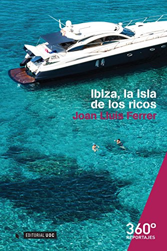 Ibiza, la isla de los ricos (Reportajes 360) por Joan Lluís Ferrer Colomar