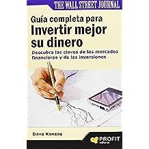 Guía Completa Para Invertir Mejor Su Dinero