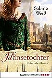 Hansetochter: Historischer Roman (Klassiker. Historischer Roman. Bastei Lübbe Taschenbücher)