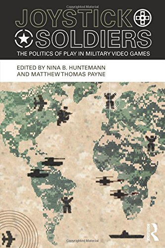 Joystick Soldiers: The Politics of Play in Military Video Games