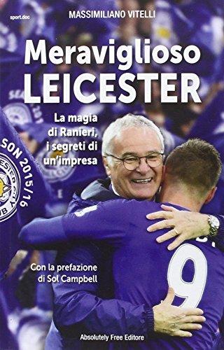 Meraviglioso Leicester. La magia di Ranieri, i segreti di un'impresa