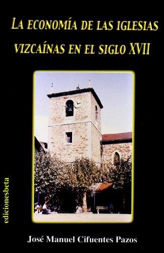 La economía de las iglesias vizcaínas en el s.XVII (Ensayo)