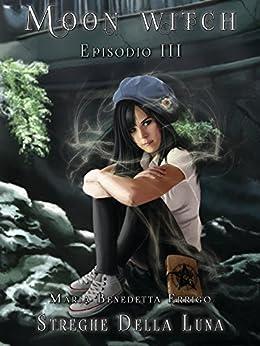 Streghe Della Luna (Moon Witch Vol. 3) di [Errigo, Maria Benedetta]