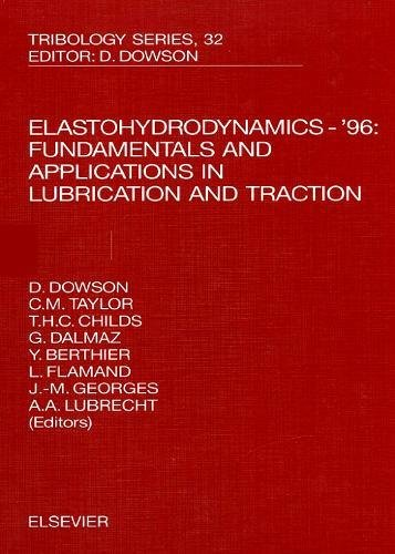 Elastohydrodynamics - '96: Volume 32: Fundamentals and Applications in Lubrication and Traction: Proceedings: Elastohydrodynamics '96 - Fundamentals ... 23rd (Tribology and Interface Engineering)