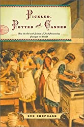 Pickled, Potted, and Canned: How the Art and Science of Food Preserving Changed the World by Sue Shephard (2001-08-28)