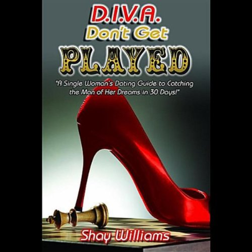 Diva Don't Get Played! A Single Woman's Dating Guide To Catching The Man Of Your Dreams In 30 Days! (Dating Divas)