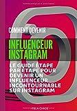 Comment Devenir Influenceur Instagram: Le guide étape par étape pour devenir un influenceur incontournable sur Instagram