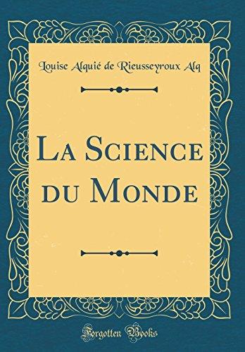La Science Du Monde (Classic Reprint) par Louise Alquie De Rieusseyroux Alq