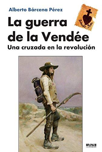 La guerra de la Vendée: Una cruzada en la revolución por Alberto  Bárcena Pérez