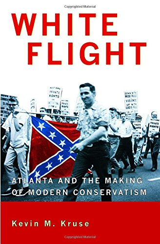 white-flight-atlanta-and-the-making-of-modern-conservatism-politics-and-society-in-twentieth-century