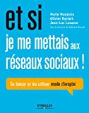 Et si je me mettais aux réseaux sociaux !: Se lancer et les utiliser - Mode d'emploi (French Edition)
