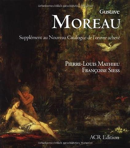 Gustave Moreau - Gustave Moreau : Supplément au Nouveau Catalogue