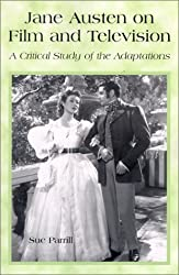 Jane Austen on Film and Television: A Critical Study of the Adaptations by Sue Parrill (2002-04-03)