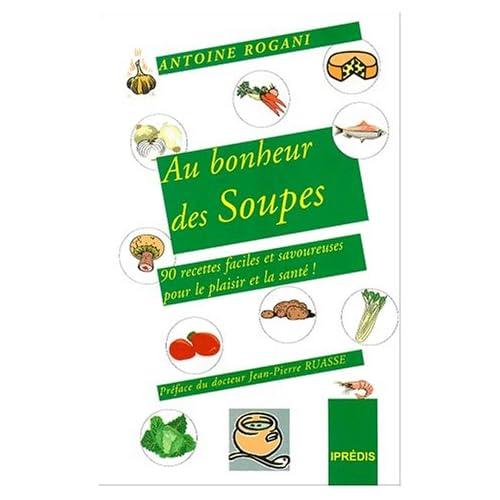 Au bonheur des soupes : 90 recettes faciles et savoureuses pour le plaisir et pour la santé