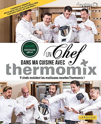 Un chef dans ma cuisine avec Thermomix : 9 chefs revisitent les meilleures recette Thermomix ! (Hors collection Cuisine) (French Edition)