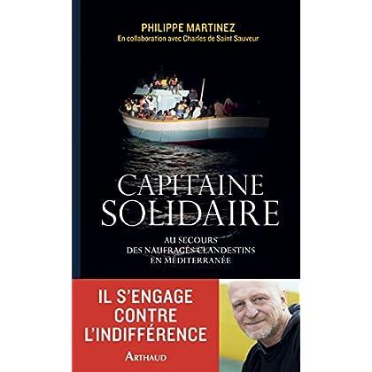 Capitaine solidaire. Au secours des naufragés clandestins en Méditerranée (LA TRAVERSEE DE)