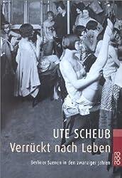 Verrückt nach Leben: Berliner Szenen in den zwanziger Jahren