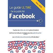 Le guide ultime de la publicité Facebook (French Edition)