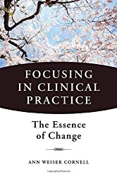 Focusing in Clinical Practice - The Essence of Change