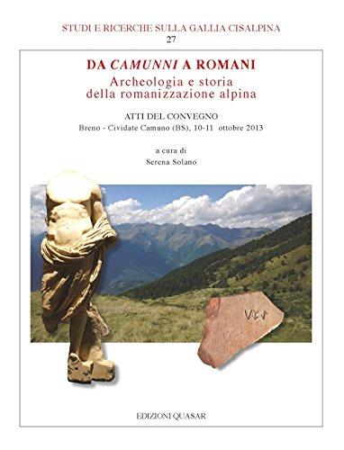 Da Camunni a Romani. Archeologia e storia della romanizzazione alpina. Atti del Convegno (Breno-Cividate Camuno (BS), 10-11 ottobre 2013)