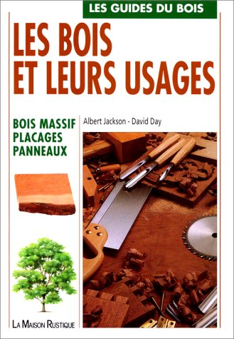 Les guides du bois : Les bois et leurs usages - Bois massif, placages, panneaux