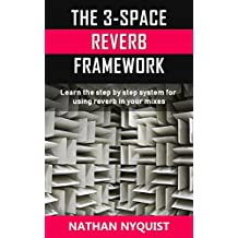 The 3-Space Reverb Framework: Learn the step by step system for using reverb in your mixes (English Edition)